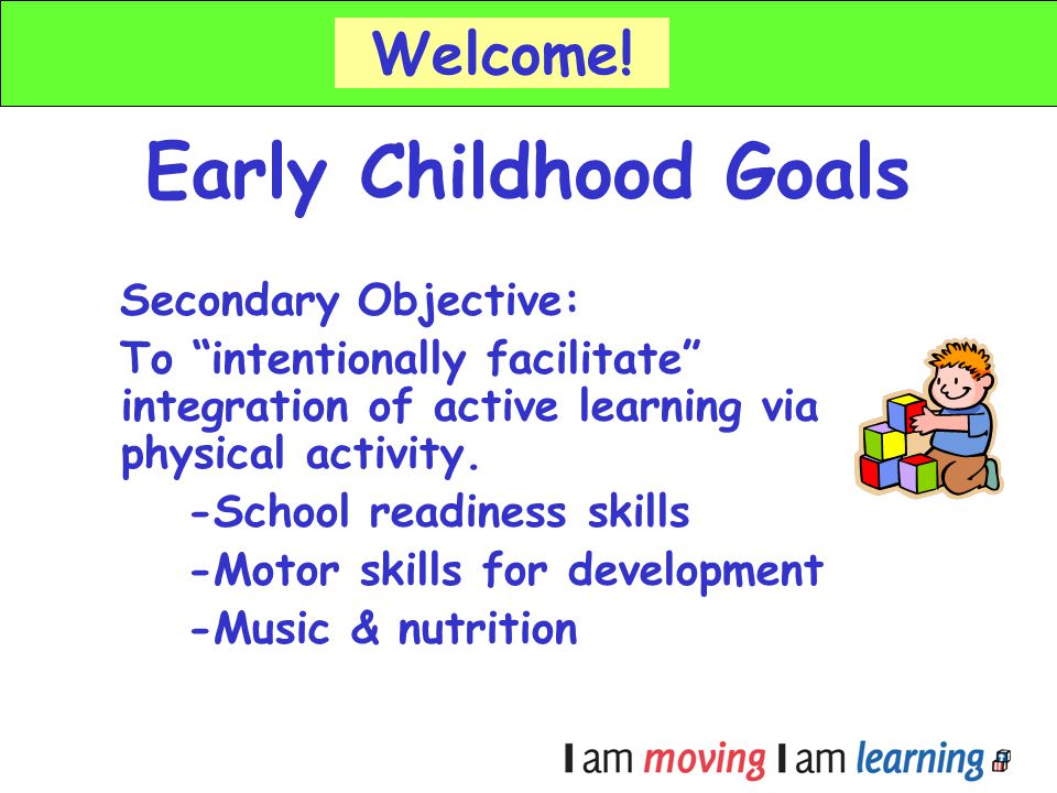 Early Childhood Goals Welcome! Secondary Objective: