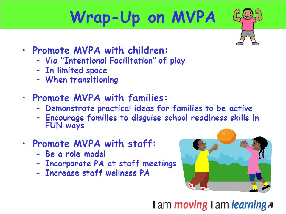 Wrap-Up on MVPA Promote MVPA with children: