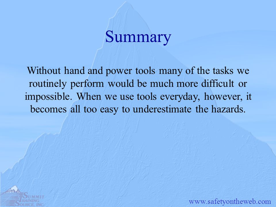 Summary Without hand and power tools many of the tasks we routinely perform would be much more difficult or.