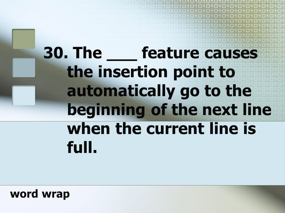 30. The ___ feature causes the insertion point to automatically go to the beginning of the next line when the current line is full.