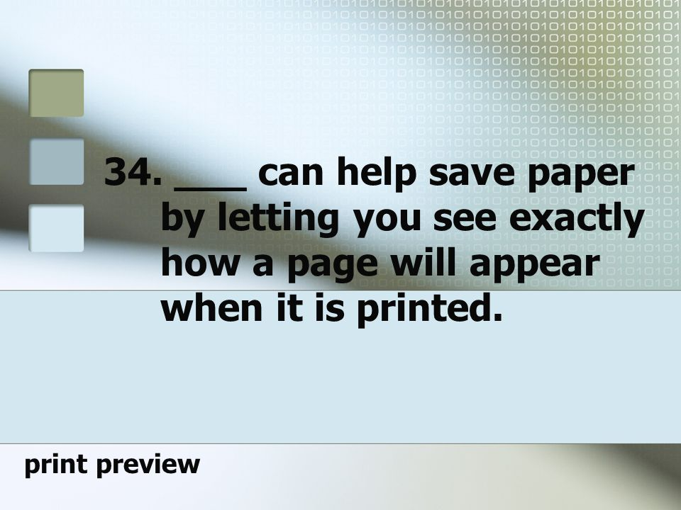 34. ___ can help save paper by letting you see exactly how a page will appear when it is printed.