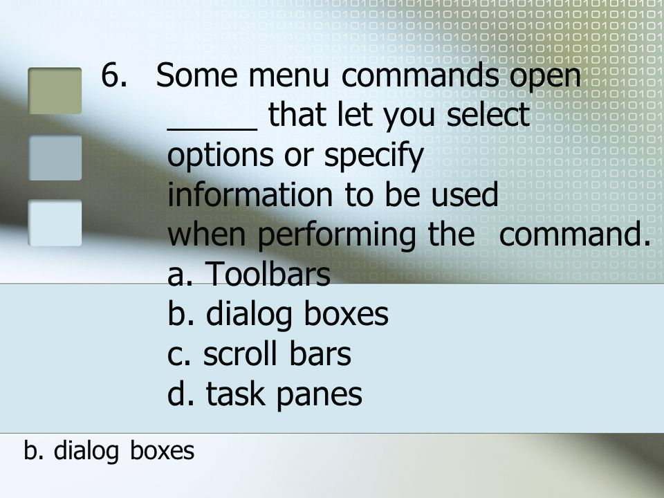Some menu commands open. _____ that let you select. options or specify