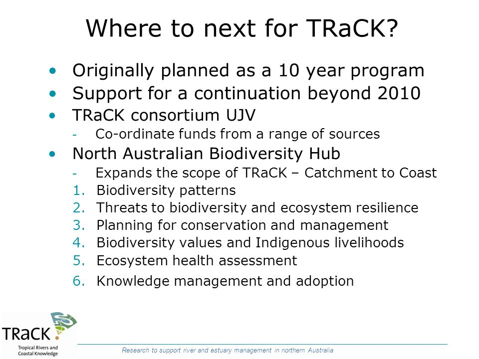 Where to next for TRaCK Originally planned as a 10 year program