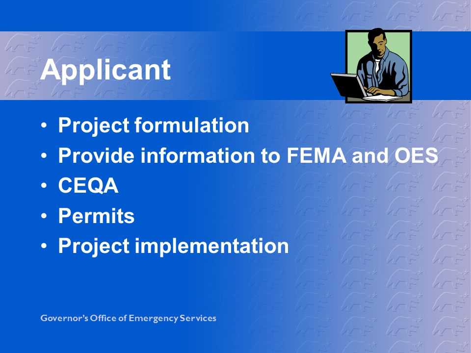 Applicant Project formulation Provide information to FEMA and OES CEQA