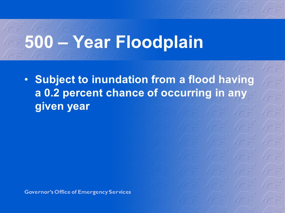 500 – Year Floodplain Subject to inundation from a flood having a 0.2 percent chance of occurring in any given year.