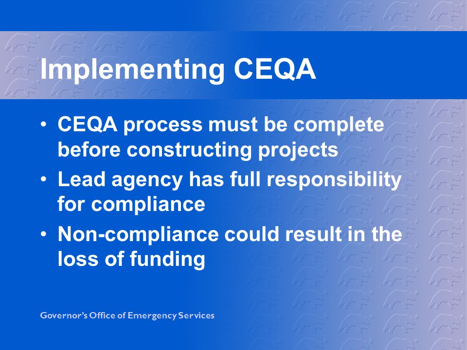 Implementing CEQA CEQA process must be complete before constructing projects. Lead agency has full responsibility for compliance.