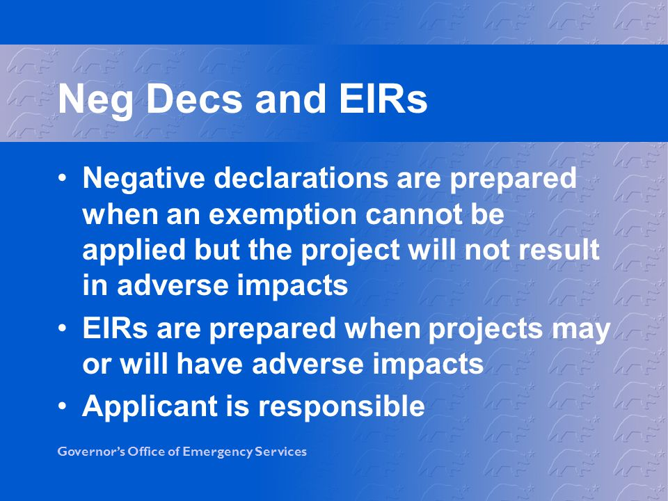 Neg Decs and EIRs Negative declarations are prepared when an exemption cannot be applied but the project will not result in adverse impacts.