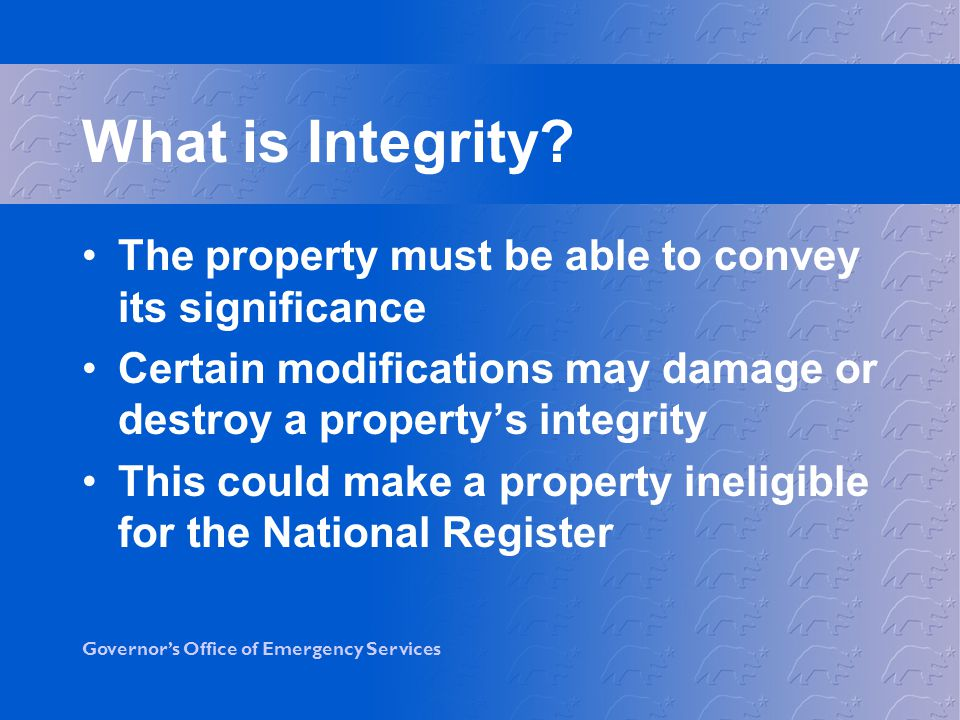 What is Integrity The property must be able to convey its significance. Certain modifications may damage or destroy a property's integrity.