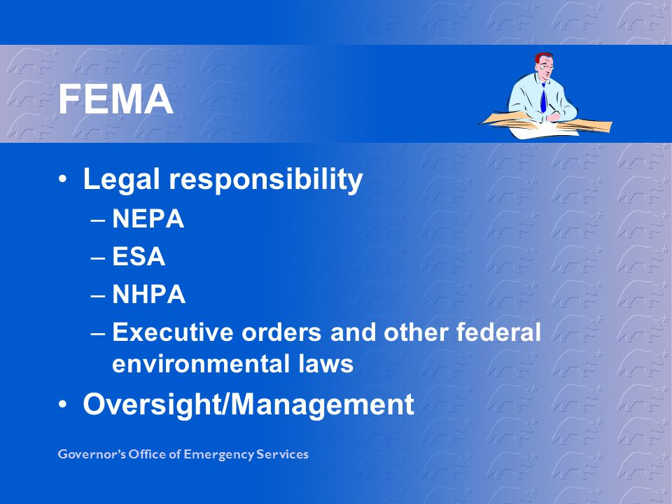 FEMA Legal responsibility Oversight/Management NEPA ESA NHPA
