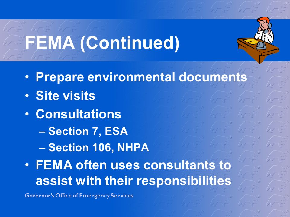 FEMA (Continued) Prepare environmental documents Site visits