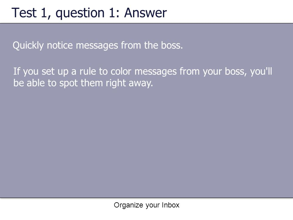 Test 1, question 1: Answer Quickly notice messages from the boss.
