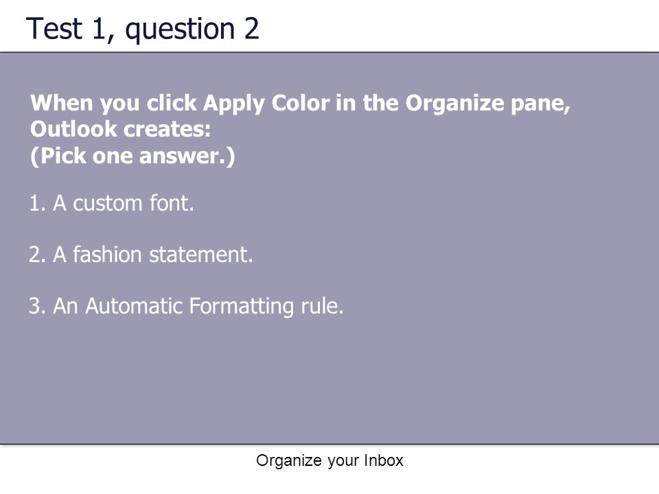 Test 1, question 2 When you click Apply Color in the Organize pane, Outlook creates: (Pick one answer.)