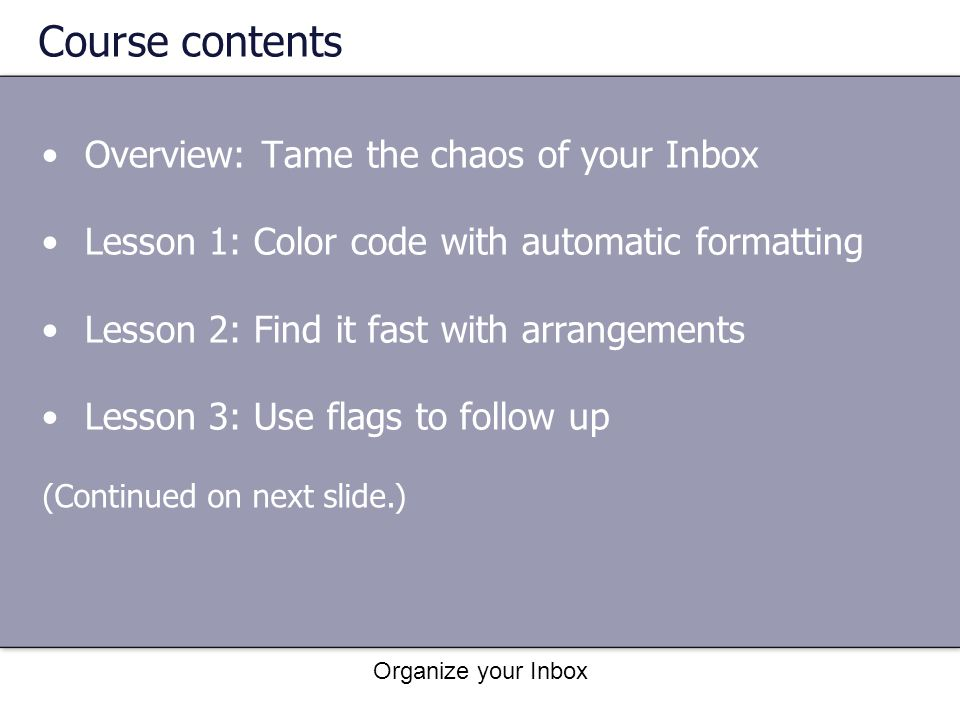 Course contents Overview: Tame the chaos of your Inbox