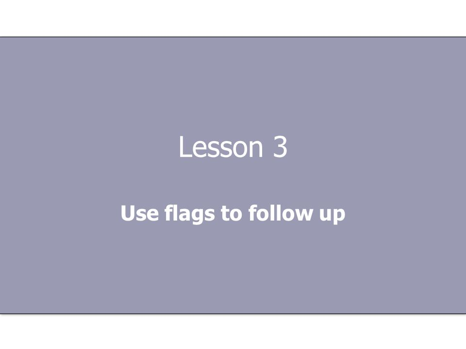 Lesson 3 Use flags to follow up
