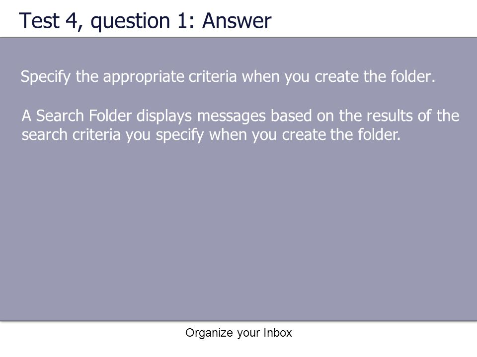 Test 4, question 1: Answer Specify the appropriate criteria when you create the folder.