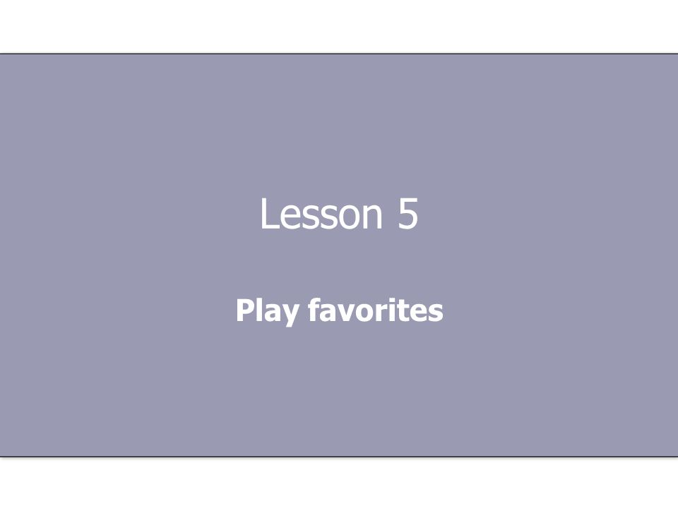 Lesson 5 Play favorites