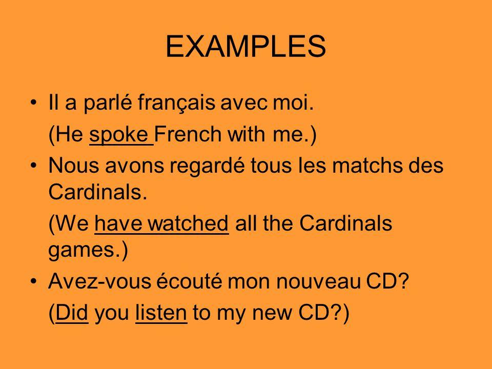 EXAMPLES Il a parlé français avec moi. (He spoke French with me.)
