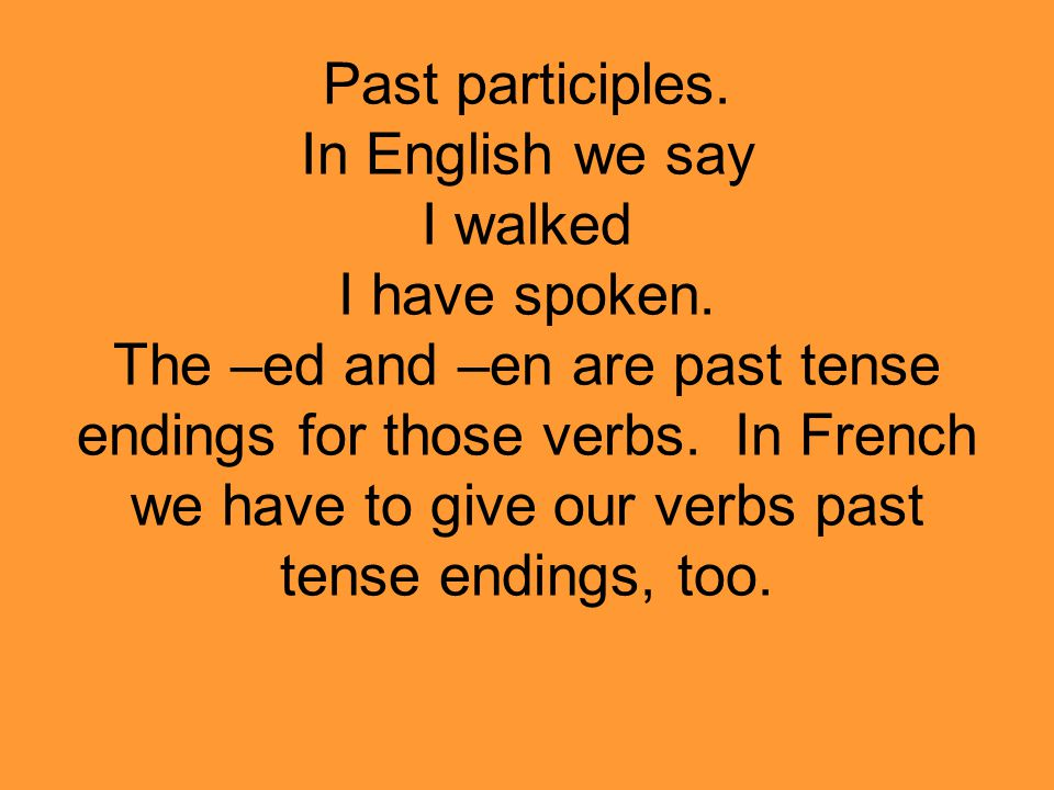 Past participles. In English we say I walked I have spoken