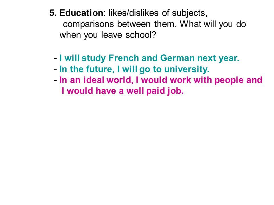 5. Education: likes/dislikes of subjects,