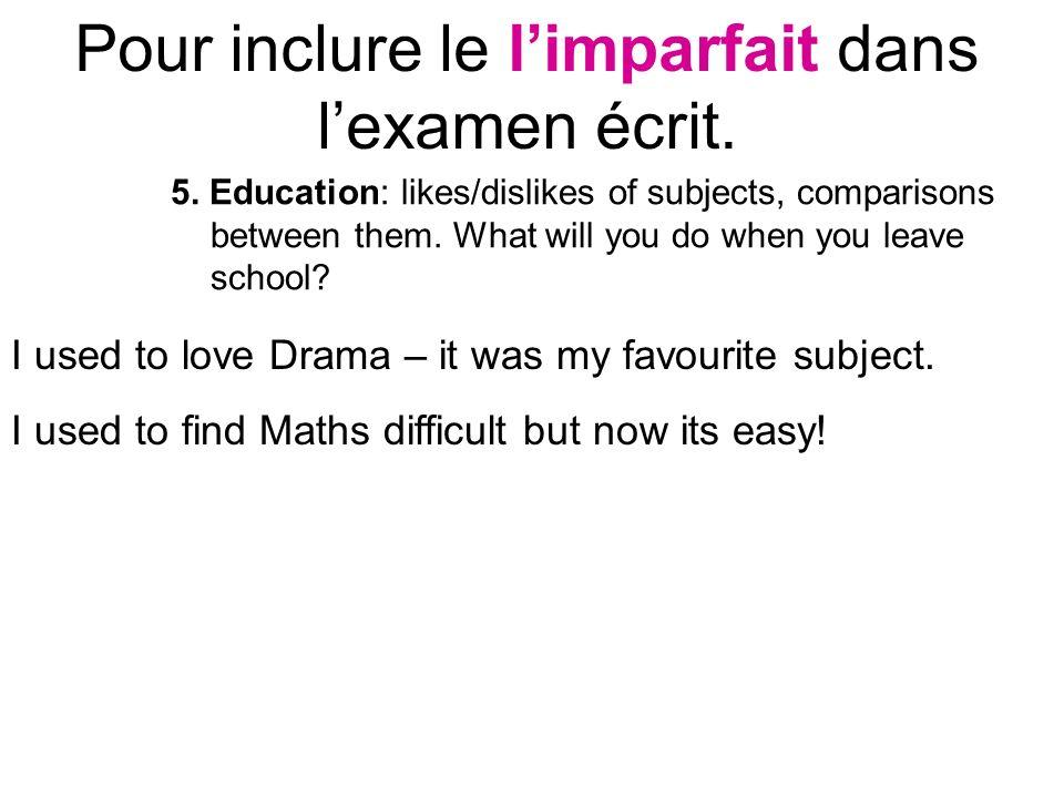 Pour inclure le l'imparfait dans l'examen écrit.