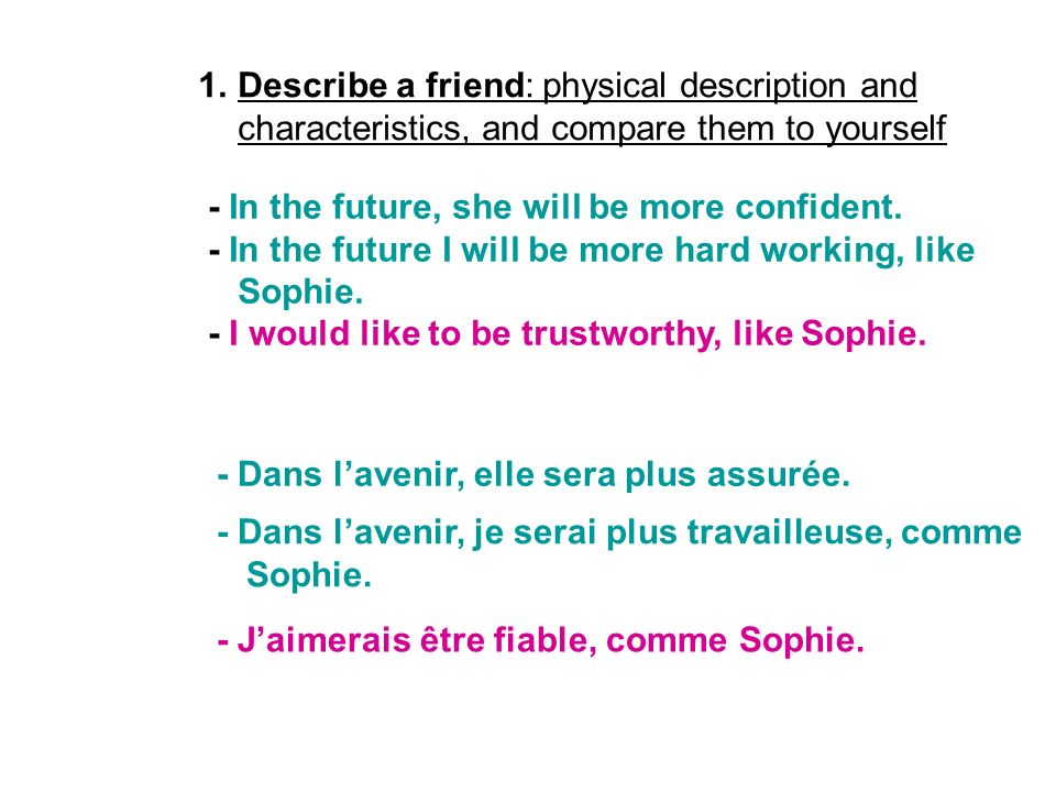 Describe a friend: physical description and characteristics, and compare them to yourself