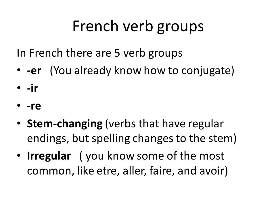 French verb groups In French there are 5 verb groups
