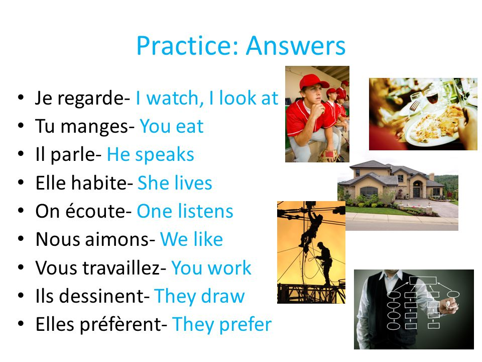 Practice: Answers Je regarde- I watch, I look at Tu manges- You eat
