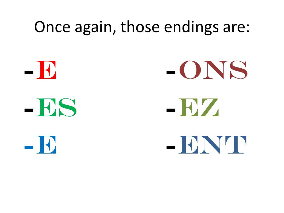 Once again, those endings are: