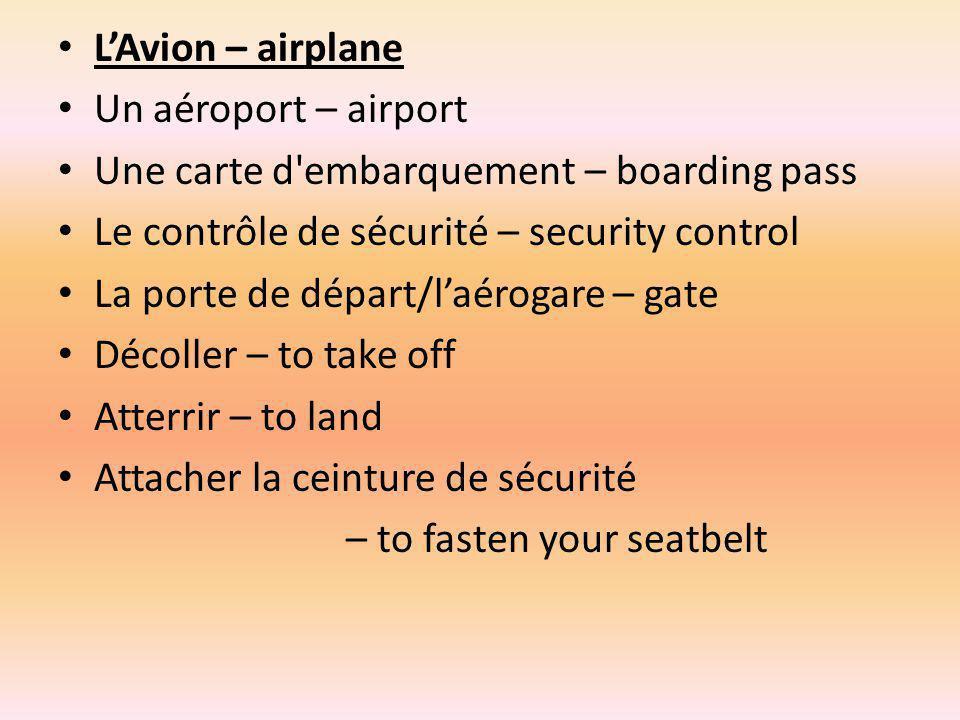 L'Avion – airplane Un aéroport – airport. Une carte d embarquement – boarding pass. Le contrôle de sécurité – security control.