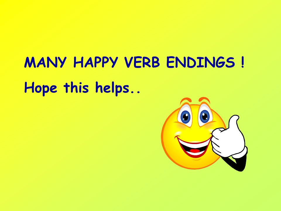 MANY HAPPY VERB ENDINGS !