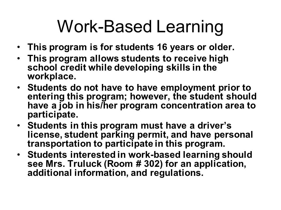 Work-Based Learning This program is for students 16 years or older.