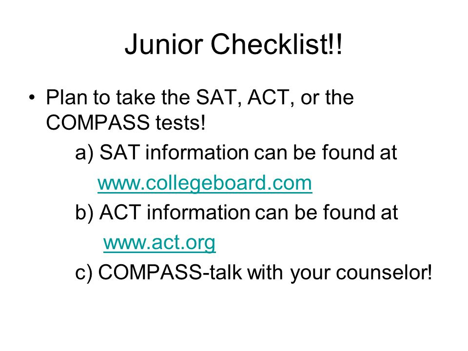 Junior Checklist!! Plan to take the SAT, ACT, or the COMPASS tests!