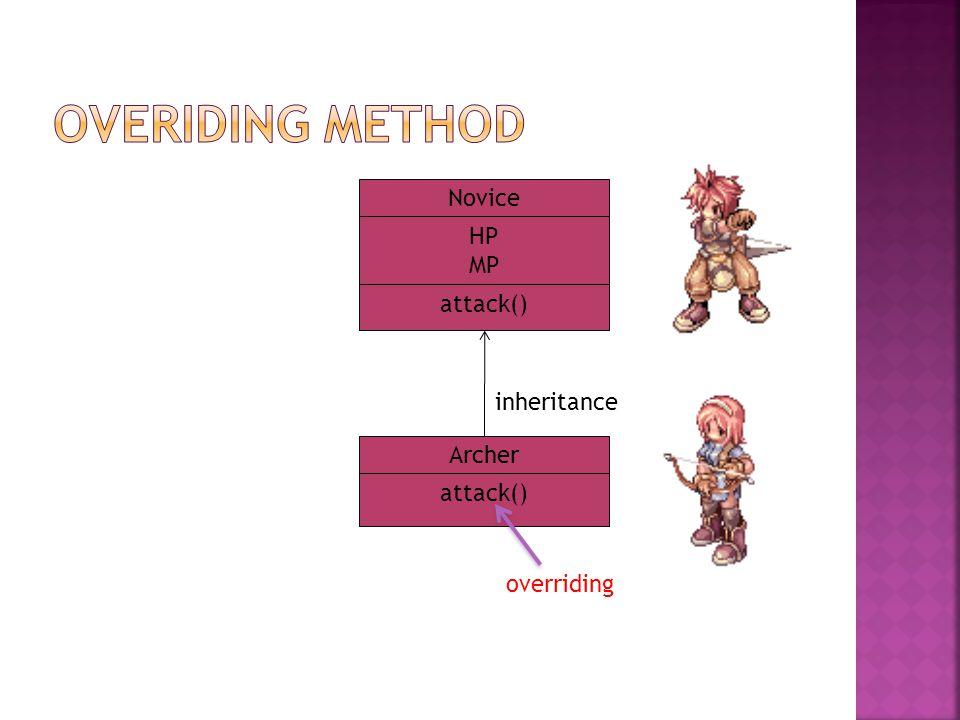 Overiding Method Novice HP MP attack() inheritance Archer attack()