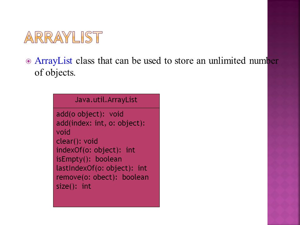 ArrayList ArrayList class that can be used to store an unlimited number of objects. Java.util.ArrayList.
