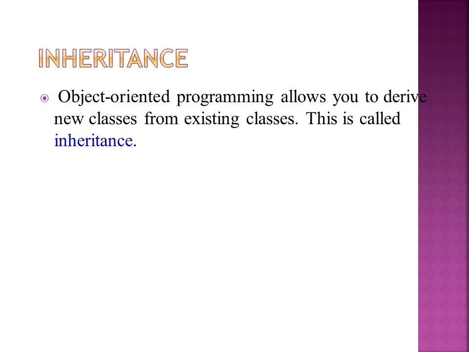 Inheritance Object-oriented programming allows you to derive new classes from existing classes.