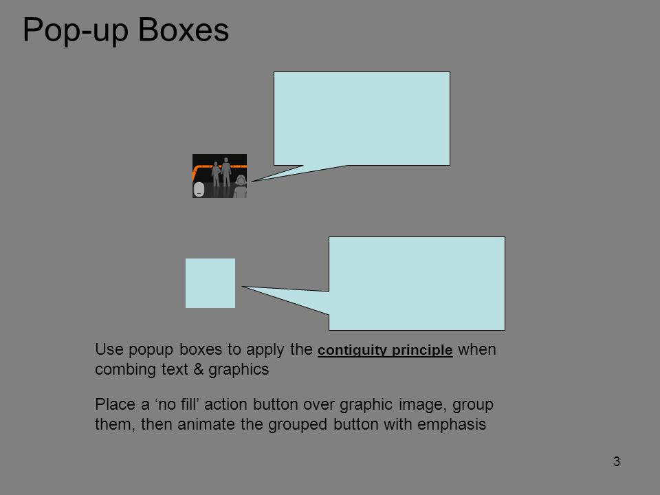 Pop-up Boxes Use popup boxes to apply the contiguity principle when combing text & graphics.
