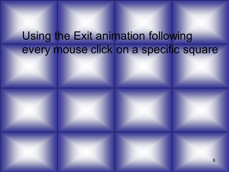 Using the Exit animation following every mouse click on a specific square