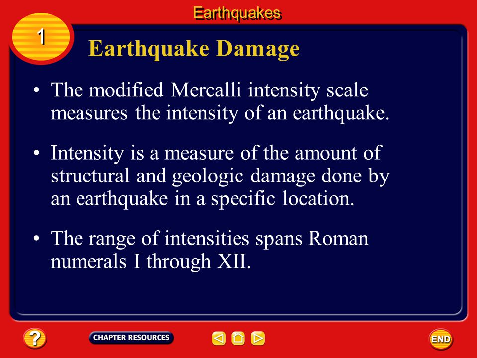 Earthquakes 1. Earthquake Damage. The modified Mercalli intensity scale measures the intensity of an earthquake.
