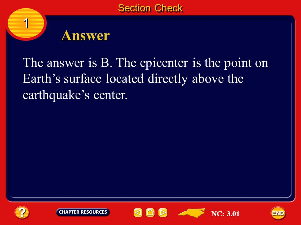 Section Check 1. Answer. The answer is B. The epicenter is the point on Earth's surface located directly above the earthquake's center.