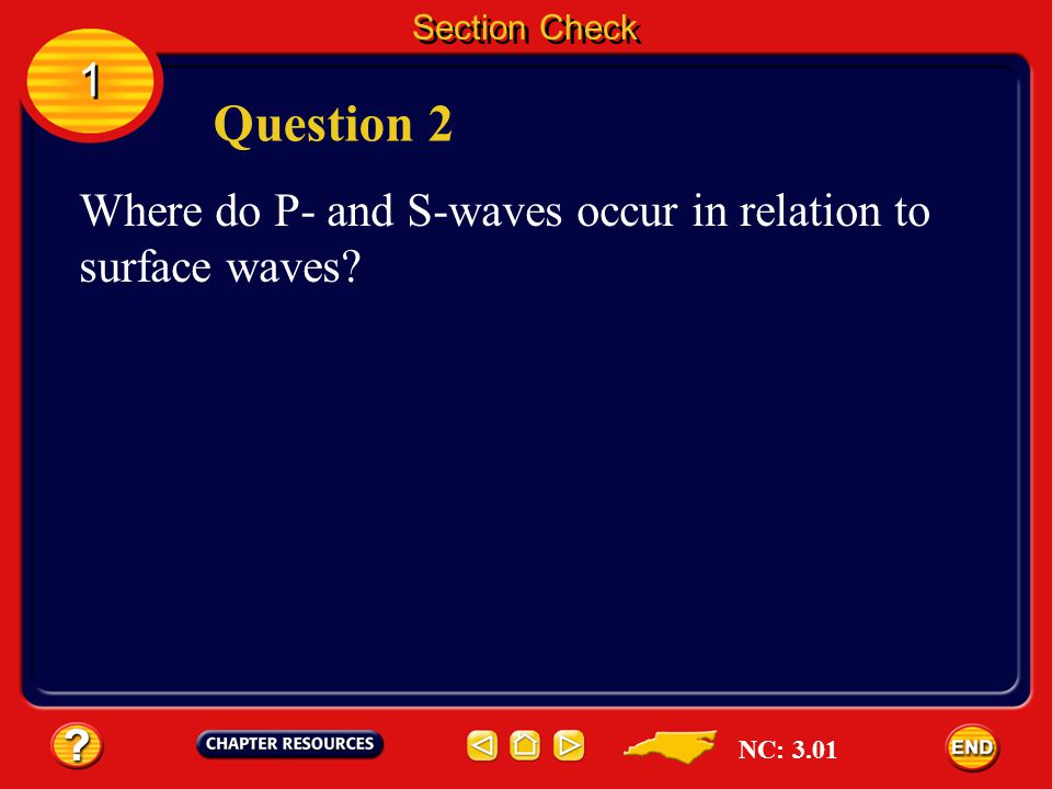 Section Check 1 Question 2 Where do P- and S-waves occur in relation to surface waves NC: 3.01