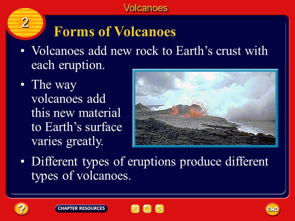 Volcanoes 2. Forms of Volcanoes. Volcanoes add new rock to Earth's crust with each eruption.