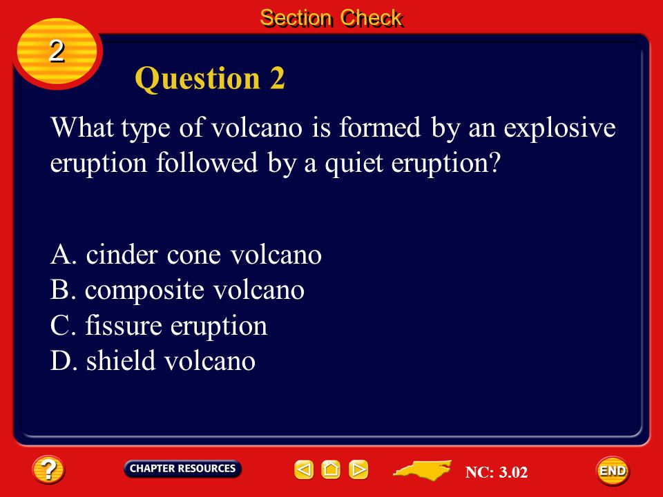 Section Check 2. Question 2. What type of volcano is formed by an explosive eruption followed by a quiet eruption