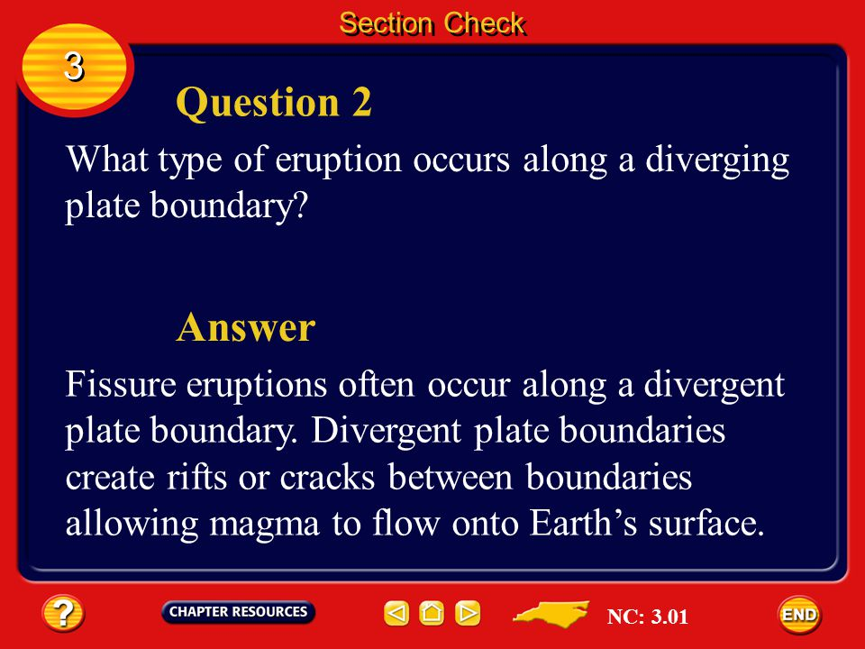 Section Check 3. Question 2. What type of eruption occurs along a diverging plate boundary Answer.