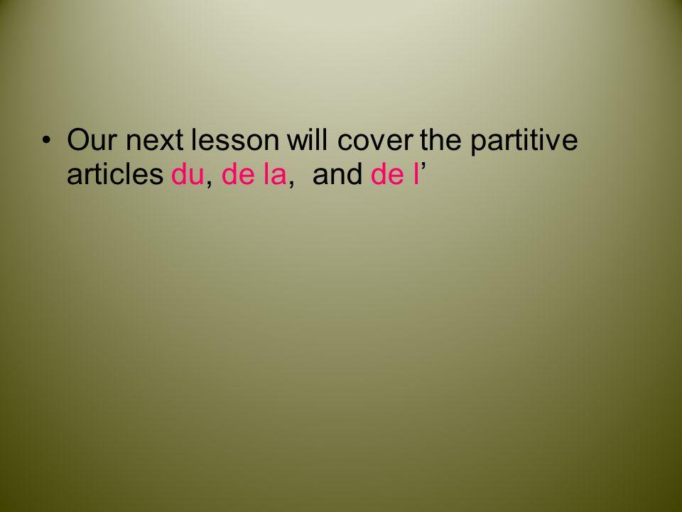 Our next lesson will cover the partitive articles du, de la, and de l'