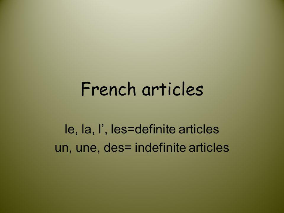 le, la, l', les=definite articles un, une, des= indefinite articles