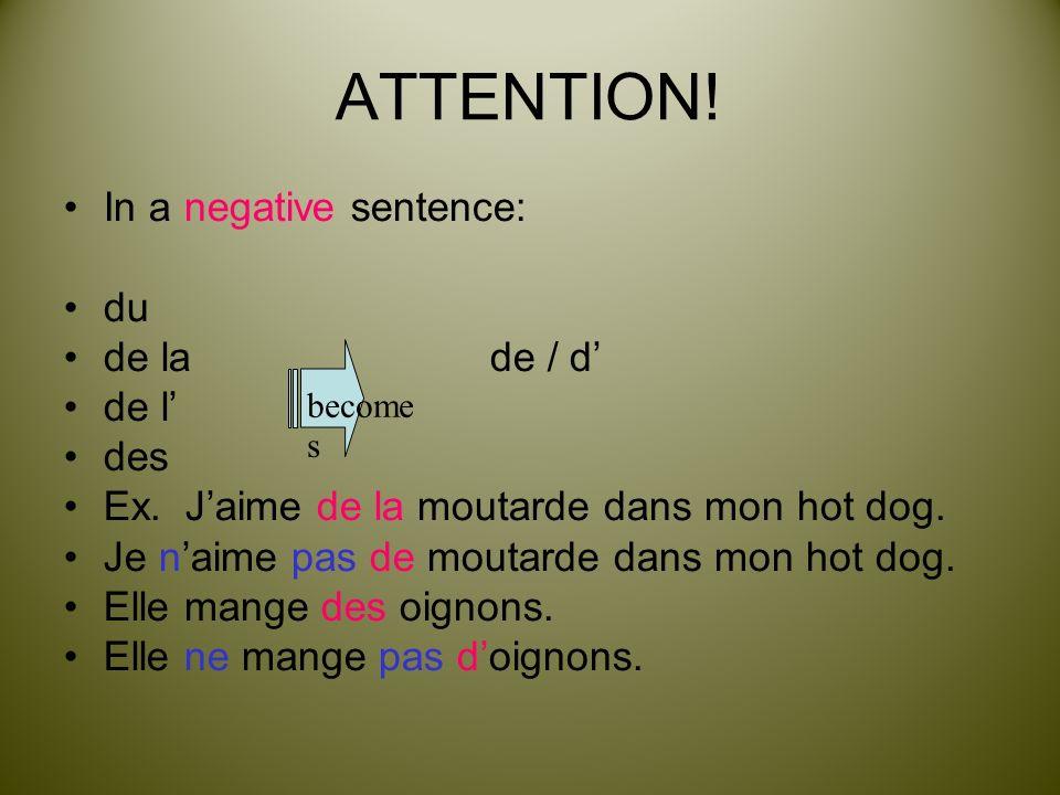 ATTENTION! In a negative sentence: du de la de / d' de l' des