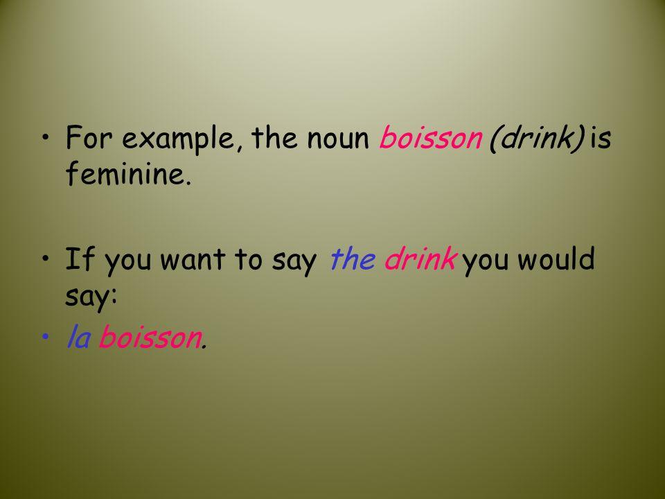 For example, the noun boisson (drink) is feminine.