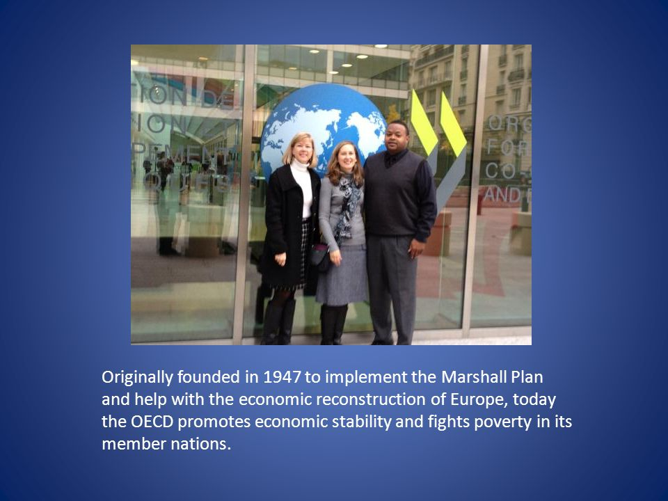 Originally founded in 1947 to implement the Marshall Plan and help with the economic reconstruction of Europe, today the OECD promotes economic stability and fights poverty in its member nations.
