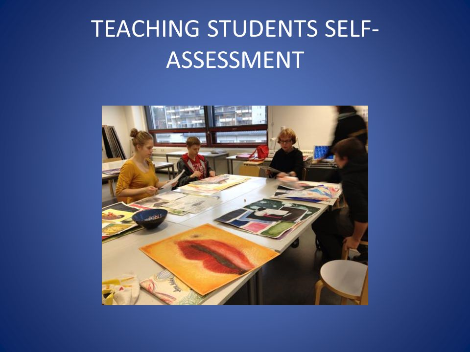 TEACHING STUDENTS SELF-ASSESSMENT