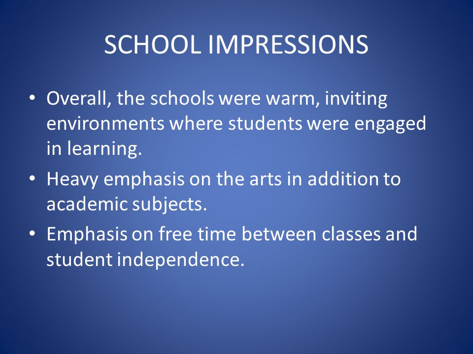 SCHOOL IMPRESSIONS Overall, the schools were warm, inviting environments where students were engaged in learning.